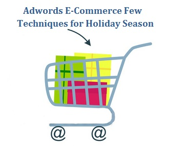 Adwords E-Commerce Few Techniques for Holiday Season